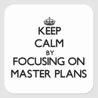 Keep Calm by focusing on Master Plans Square Sticker