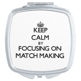 Keep Calm by focusing on Match Making Compact Mirrors