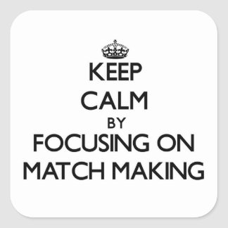 Keep Calm by focusing on Match Making Square Sticker