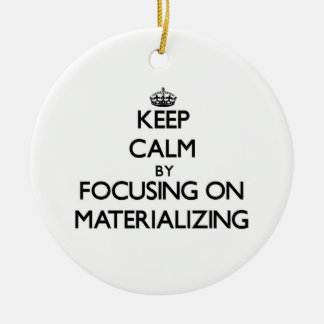 Keep Calm by focusing on Materializing Christmas Ornament