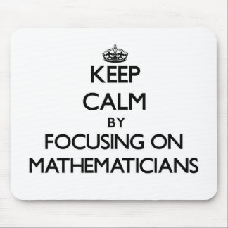 Keep Calm by focusing on Mathematicians Mouse Pads
