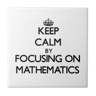 Keep Calm by focusing on Mathematics Tiles