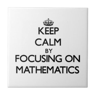 Keep calm by focusing on Mathematics Tile