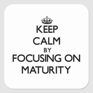 Keep Calm by focusing on Maturity Square Sticker