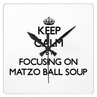 Keep Calm by focusing on Matzo Ball Soup Square Wall Clocks