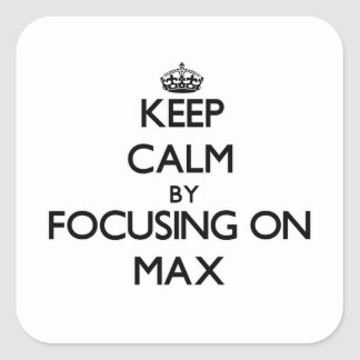 Keep Calm by focusing on Max Square Sticker