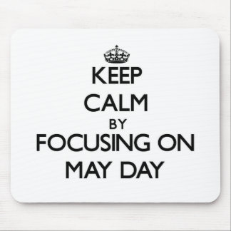 Keep Calm by focusing on May Day Mouse Pad