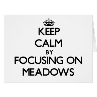 Keep Calm by focusing on Meadows Large Greeting Card