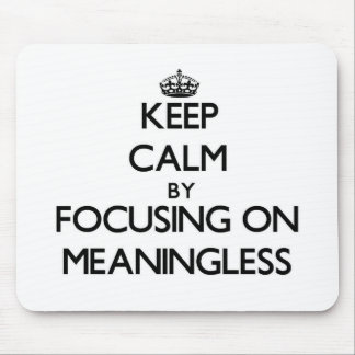Keep Calm by focusing on Meaningless Mousepads