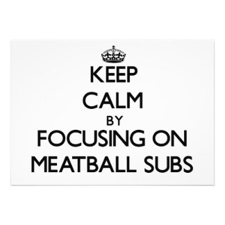 Keep Calm by focusing on Meatball Subs Personalized Invitation