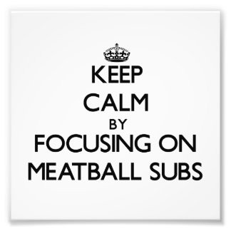 Keep Calm by focusing on Meatball Subs Photo Print