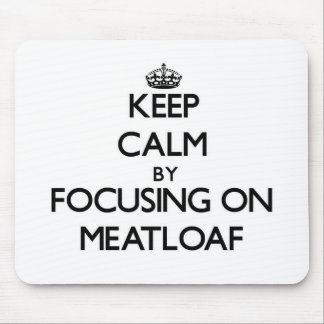 Keep Calm by focusing on Meatloaf Mousepad