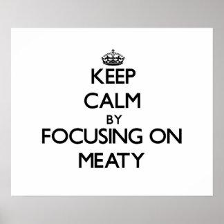 Keep Calm by focusing on Meaty Print