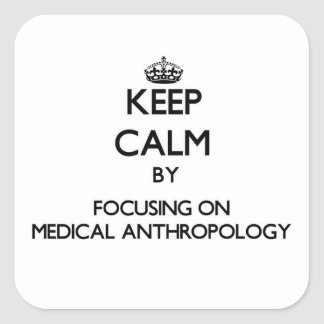 Keep calm by focusing on Medical Anthropology Square Sticker