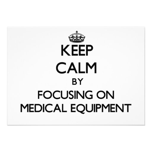 Keep Calm by focusing on Medical Equipment Custom Announcements