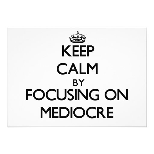 Keep Calm by focusing on Mediocre Announcement