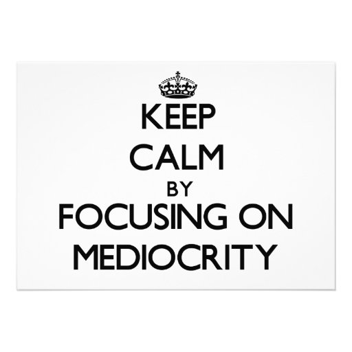 Keep Calm by focusing on Mediocrity Personalized Announcement