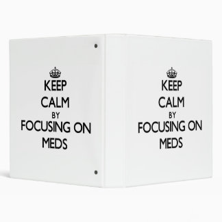 Keep Calm by focusing on Meds 3 Ring Binders