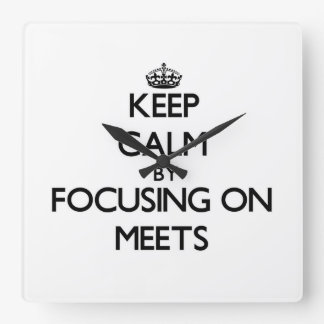Keep Calm by focusing on Meets Clocks