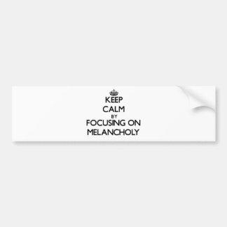 Keep Calm by focusing on Melancholy Bumper Sticker