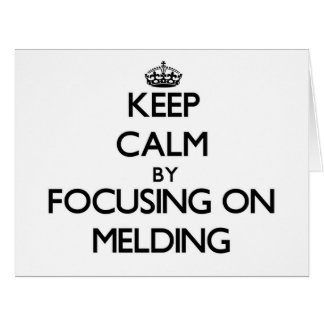 Keep Calm by focusing on Melding Large Greeting Card