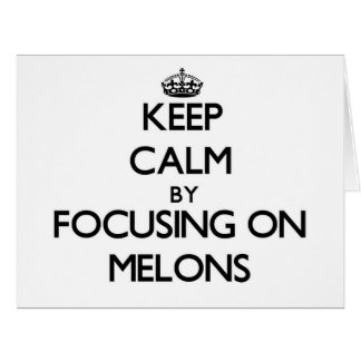 Keep Calm by focusing on Melons Large Greeting Card