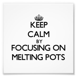 Keep Calm by focusing on Melting Pots Photo Print