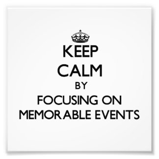 Keep Calm by focusing on Memorable Events Photo Print