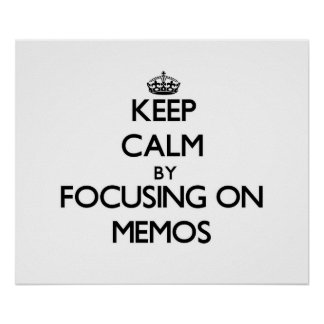 Keep Calm by focusing on Memos Posters