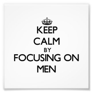 Keep Calm by focusing on Men Photo Art