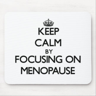 Keep Calm by focusing on Menopause Mouse Pads