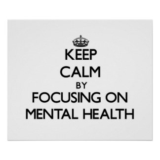 Keep Calm by focusing on Mental Health Print