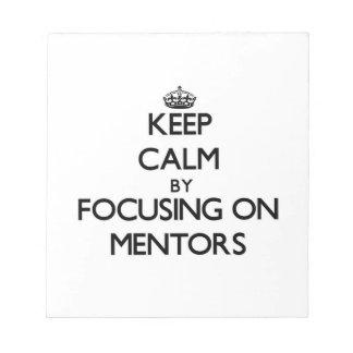 Keep Calm by focusing on Mentors Memo Pads