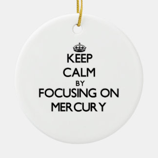 Keep Calm by focusing on Mercury Double-Sided Ceramic Round Christmas Ornament