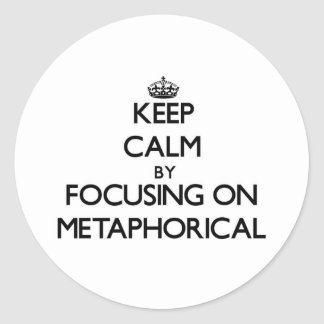 Keep Calm by focusing on Metaphorical Round Sticker