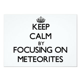 Keep Calm by focusing on Meteorites 5x7 Paper Invitation Card