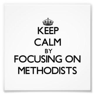 Keep Calm by focusing on Methodists Photograph