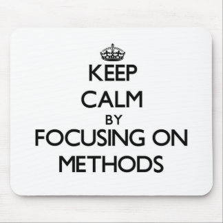 Keep Calm by focusing on Methods Mousepads
