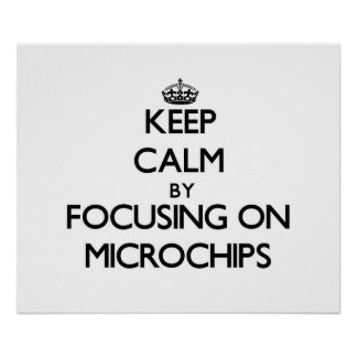 Keep Calm by focusing on Microchips Posters