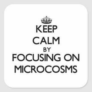 Keep Calm by focusing on Microcosms Square Sticker