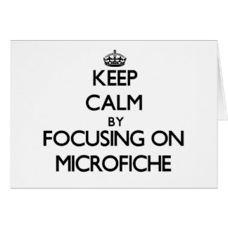 Keep Calm by focusing on Microfiche Greeting Card