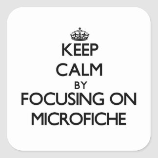 Keep Calm by focusing on Microfiche Square Stickers