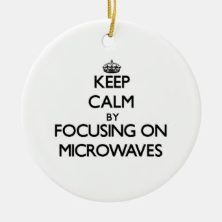 Keep Calm by focusing on Microwaves Ornament