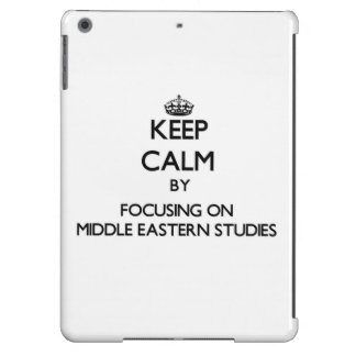 Keep calm by focusing on Middle Eastern Studies iPad Air Covers
