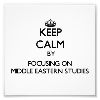 Keep calm by focusing on Middle Eastern Studies Photo Art