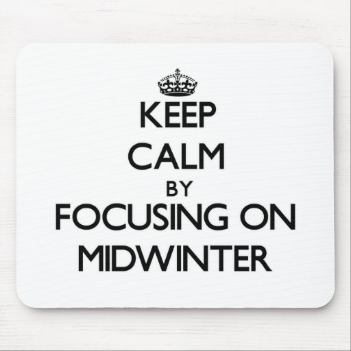 Keep Calm by focusing on Midwinter Mousepads