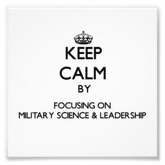 Keep calm by focusing on Military Science & Leader Photo Print