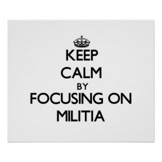 Keep Calm by focusing on Militia Poster