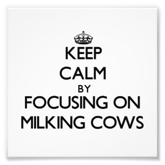 Keep Calm by focusing on Milking Cows Photo