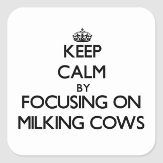 Keep Calm by focusing on Milking Cows Square Sticker